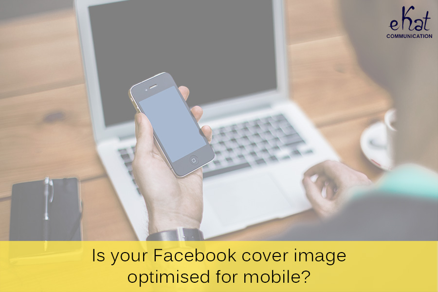 Is your Facebook cover image optimised for mobile? eKat Communication blog post