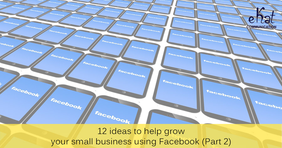 Facebook 12 ideas for growing your small business blog post image - eKat Communication
