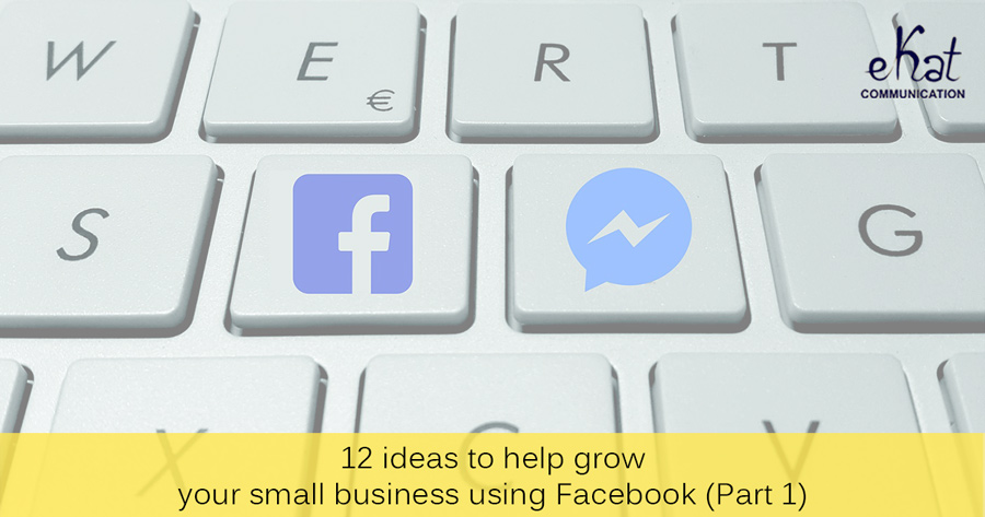 Facebook 12 ideas for growing your small business blog post image (part 1) - eKat Communication